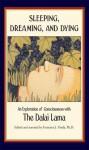 Sleeping, Dreaming, and Dying: An Exploration of Consciousness - Dalai Lama XIV, Francisco J. Varela