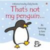That's Not My Penguin (Usborne Touchy Feely) - Fiona Watt, Rachel Wells