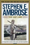 This Vast Land: A Young Man's Journal of the Lewis and Clark Expedition - Stephen E. Ambrose, Elizabeth Traynor, O'Lanso Gabbidon