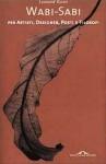 Wabi Sabi. Per artisti, designer, poeti e filosofi - Leonard Koren, Guido Calza