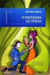 O Fantasma da Ópera - Gaston Leroux, Alexandra Maria Matos de Amaral Maria Ribeiro