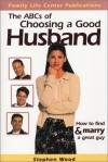 The ABC's of Choosing a Good Husband: How to Find and Marry a Great Guy - Steve Wood