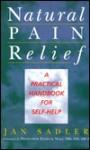 Natural Pain Relief: A Practical Handbook For Self Help - Jan Sadler
