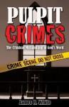 Pulpit Crimes: The Criminal Mishandling of God's Word - James R. White