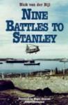 Nine Battles to Stanley - Nick Van Der Bijl