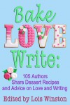 Bake, Love, Write: 105 Authors Share Dessert Recipes and Advice on Love and Writing - Lois Winston, Brenda Novak, Debra Holland, Lisa Verge Higgins, Shelley Noble, Caridad Piñeiro, Diana Orgain, Judy Penz Sheluk, Dale Mayer, Lynn Cahoon, Kaye Spencer, Chantilly White, Ruby Merritt, Skye Taylor, Elaine Charton, Daryl Devore, Victoria Adams, Helena Fairfax, S