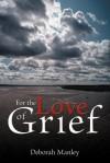 For the Love of Grief - Deborah Manley