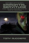 Operation: Immortal Servitude: From the Declassified Files of Team of Darkness - Tony Ruggiero