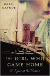 The Girl Who Came Home: A Novel of the Titanic - Hazel Gaynor