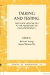 Talking and Testing: Discourse Approaches to the Assessment of Oral Proficiency - Richard Young, Agnes Weiyun He