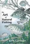 The Art Of Natural Fishing - Eric Greinke