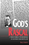 God's Rascal: J. Frank Norris and the Beginnings of Southern Fundamentalism - Barry Hankins