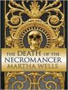 The Death of the Necromancer - Martha Wells, Derek Perkins