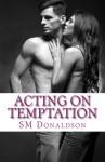 Acting On Temptation (The Temptation Series) - SM Donaldson