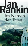 Im Namen der Toten: Roman (German Edition) - Ian Rankin, Juliane Gräbener-Müller
