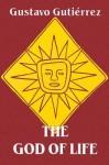 The God of Life - Gustavo Gutiérrez, Gustavo Gutiérrez, Matthew O'Connell