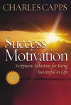 Success Motivation: Scriptural Solutions for Being Successful in Life - Charles Capps