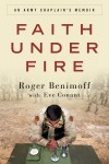 Faith Under Fire: An Army Chaplain's Memoir - Roger Benimoff