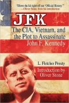 JFK: The CIA, Vietnam, and the Plot to Assassinate John F. Kennedy - L. Fletcher Prouty, Oliver Stone