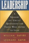 Leadership: A Treasury of Great Quotation for Those Who Aspire to Lead - William Safire, Leonard Safir