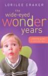 The Wide-Eyed Wonder Years: A Mommy Guide to Preschool Daze - Lorilee Craker