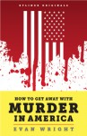 How to Get Away With Murder in America - Evan Wright