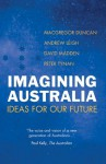 Imagining Australia: Ideas for Our Future - Macgregor Duncan, David Madden, Andrew Leigh, Peter Tynan