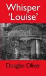 Whisper Louise - Douglas Oliver