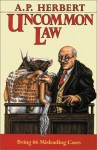 Uncommon Law: Being 66 Misleading Cases - A.P. Herbert