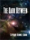 The Dark Between - Stephanie Bedwell-Grime