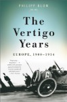 By Philipp Blom The Vertigo Years: Europe, 1900-1914 (First Trade Paper Edition) - Philipp Blom