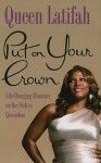 Put on Your Crown: Life-Changing Moments on the Path to Queendom - Queen Latifah