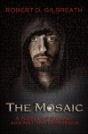 The Mosaic: A Novel of Revolt Against the Righteous - Robert D. Gilbreath