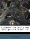 Adrienne the Life of the Marquise de La Fayette - André Maurois