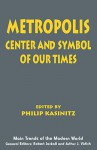 Metropolis: Center and Symbol of Our Times (Main Trends of the Modern World) - Philip Kasinitz, Robert Jackall