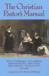 The Christian Pastor's Manual: A Selection of Tracts on the Duties, Difficulties, and Encouragements of the Christian Ministry - John Brown