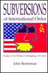 Subversions of International Order - John Borneman