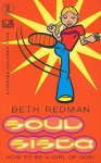 Soul Sista: How to Be a Girl of God (Soul Survivor Presents Series) - Beth Redman