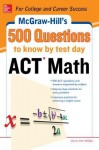 500 ACT Math Questions to Know by Test Day - Cynthia Johnson, Jerimi Ann Walker