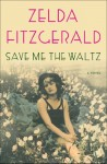 Save Me the Waltz: A Novel - Zelda Fitzgerald