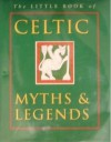 The Little Book of Celtic Myths and Legends - Ken Taylor, Joules Taylor
