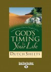 God's Timing for Your Life: Seeing the Seasons of Your Life Through God's Eyes (Life Point) (Large Print 16pt) - Dutch Sheets