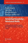 Networked Knowledge Networked Media: Integrating Knowledge Management, New Media Technologies And Semantic Systems (Studies In Computational Intelligence) - Sebastian Schaffert, Klaus Tochtermann, Sören Auer