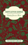 Mistletoe Kisses - 3 erotic romance novellas with seasonal themes (The Secret Library) - Justine Elyot, Elizabeth Coldwell, Sallyanne Rogers, Gwennan Thomas