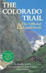 The Colorado Trail: The Official Guidebook - Randy Jacobs, John Fielder, Colorado Trail Foundation