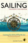 Sailing: Philosophy for Everyone: Catching the Drift of Why We Sail - Fritz Allhoff, Patrick Goold