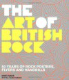 Art of British Rock: 50 Years Of Rock Posters, Flyers And Handbills - Mike Evans, Paul Palmer-Edwards
