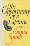 The Opportunity of a Lifetime - Emma Smith