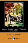 Across Coveted Lands; Or, a Journey from Flushing (Holland) to Calcutta, Overland - Volume I (Illustrated Edition) - Arnold Henry Savage Landor