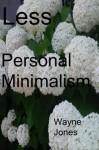 Less: A Book about Personal Minimalism - Wayne Jones